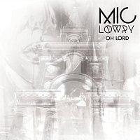 MiC LOWRY – Oh Lord