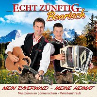 Echt Zünftig-Boarisch – Mein Bayerwald - Meine Heimat