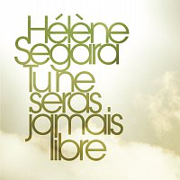 Hélene Segara – Tu Ne Seras Jamais Libre