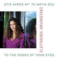 Eleftheria Arvanitaki – Stis Akres Ap' Ta Matia Sou (To The Edges Of Your Eyes) [International Version]