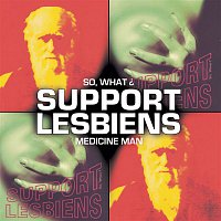 Support Lesbiens – Medicineman / So What