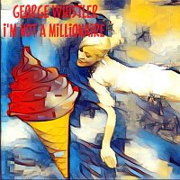 George Whistler – I'm not a Millionaire