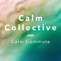 Calm Collective – Calm Commute