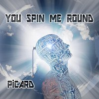 PiCARD – YOU SPIN ME ROUND