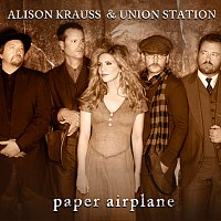 Alison Krauss & Union Station – Paper Airplane [International Touring Edition]