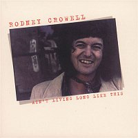 Rodney Crowell – Ain't Living Long Like This