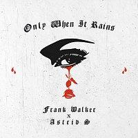 Frank Walker, Astrid S – Only When It Rains