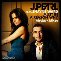 J. Pearl – Must Be A Reason Why (feat. Shayne Ward) [Afrojack Mixes]