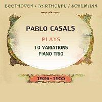 Pablo Casals, Alfred Cortot – Pablo Casals plays: Ludwig van Beethoven / Felix Mendelssohn Bartholdy / Robert Schumann: 10 Variations / Piano Trio (1926-1955)