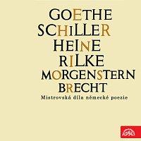Různí interpreti – Goethe, Schiller, Heine, Rilke, Morgenstern, Brecht....Mistrovská díla německé poezie