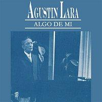 Agustin Lara – Algo de Mí