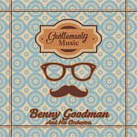 Benny Goodman And His Orchestra – Gentlemanly Music