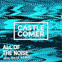 Castlecomer – All Of The Noise [Big Data Remix]