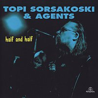 Topi Sorsakoski & Agents – Half and Half [Remastered]