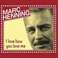 Marc Henning – I love how you love me