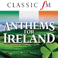 Různí interpreti – Anthems For Ireland (By Classic FM)