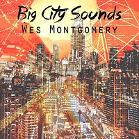 Wes Montgomery, The Montgomery Brothers – Big City Sounds