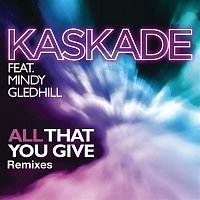 Kaskade – All That You Give (feat. Mindy Gledhill)