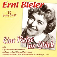 Erni Bieler – Eine Reise ins Gluck - 50 grosze Erfolge