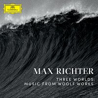 Max Richter – Three Worlds: Music From Woolf Works