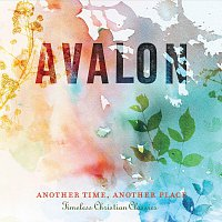Avalon – Another Time, Another Place: Timeless Christian Classics