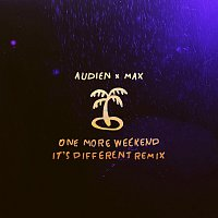 Audien, Max – One More Weekend [It's Different Remix]