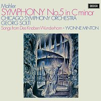 """Sir Georg Solti, Yvonne Minton, Chicago Symphony Orchestra – Mahler: Symphony No. 5; 4 Songs from """"Des Knaben Wunderhorn"""""""