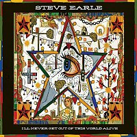 Steve Earle – I'll Never Get Out of This World Alive