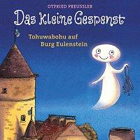 Otfried Preuszler – Das kleine Gespenst - Tohuwabohu auf Burg Eulenstein