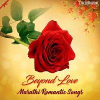 Vaishali Mhade, Vaishali Samant, Amol Suradkar, Pallavi Kelkar, Mandar Apte, Bipin – Beyond Love - Marathi Romantic Songs