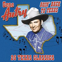 Gene Autry – Goin' Back To Texas: 25 Texas Classics
