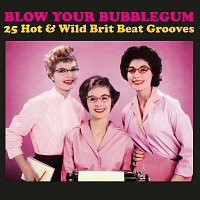 Různí interpreti – Blow Your bubblegum: 25 Hot & Wild Brit Beat Grooves