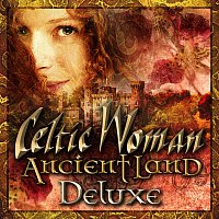 Celtic Woman – Ancient Land [Deluxe]