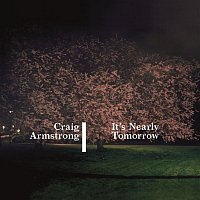 Craig Armstrong – It's Nearly Tomorrow