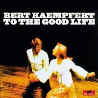 Bert Kaempfert And His Orchestra – To The Good Life [Remastered]