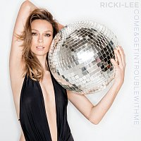 Ricki-Lee – Come & Get In Trouble With Me