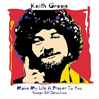 Keith Green – Make My Life A Prayer/Devotion