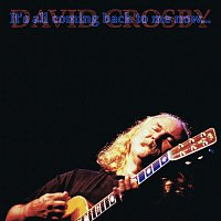 David Crosby – It's All Coming Back To Me Now