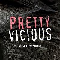 Pretty Vicious – Are You Ready For Me