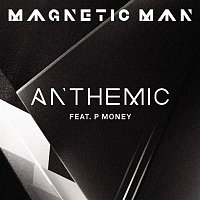 Magnetic Man, P Money – Anthemic