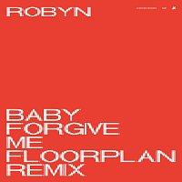 Robyn – Baby Forgive Me [Floorplan Remix]