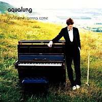 Aqualung – Good Times Gonna Come