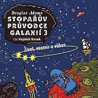 Vojtěch Kotek – Adams: Stopařův průvodce galaxií 3: Život, vesmír a vůbec