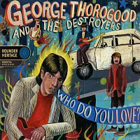 George Thorogood And The Destroyers – Who Do You Love?