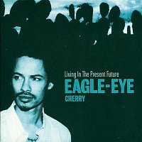 Eagle-Eye Cherry – Living In The Present Future