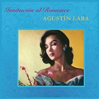 Agustin Lara – Invitación Al Romance