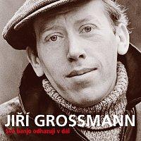 Jiří Grossmann – Své banjo odhazuji v dál (+ bonusy)