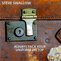 Steve Swallow – Always Pack Your Uniform On Top