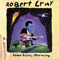 The Robert Cray Band – Some Rainy Morning