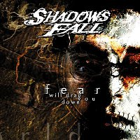 Shadows Fall – Fear Will Drag You Down